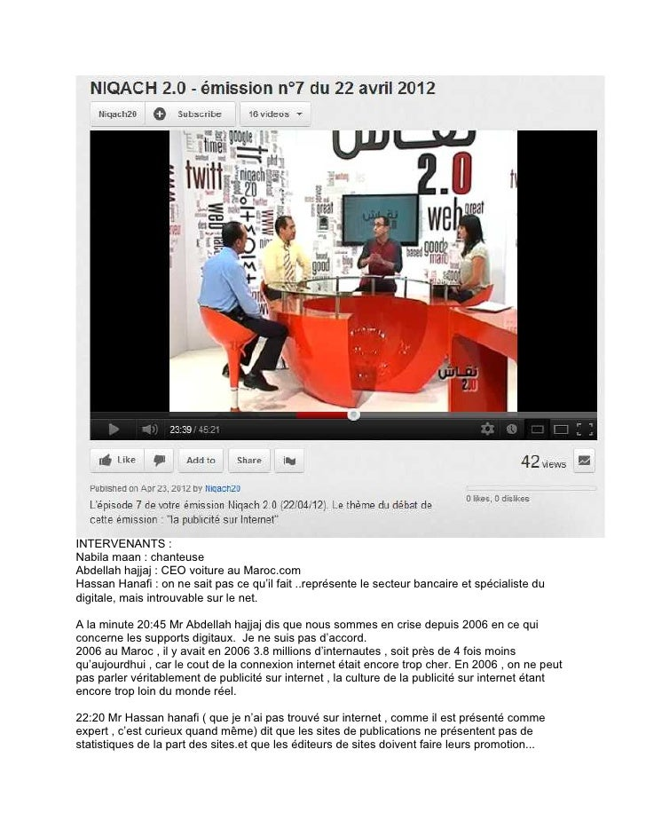 INTERVENANTS :Nabila maan : chanteuseAbdellah hajjaj : CEO voiture au Maroc.comHassan Hanafi : on ne sait pas ce qu'il fai...