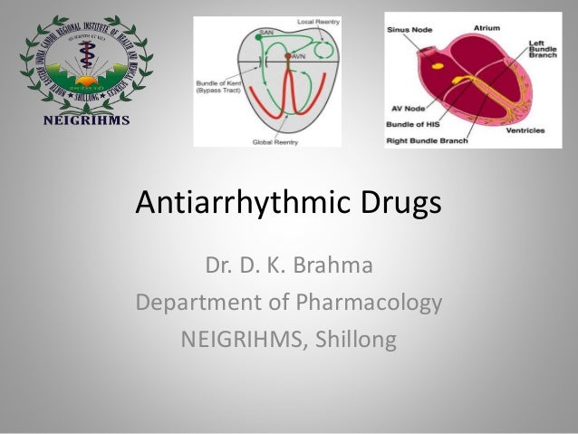 Antiarrhythmic Drugs Dr. D. K. Brahma Department of Pharmacology NEIGRIHMS, Shillong