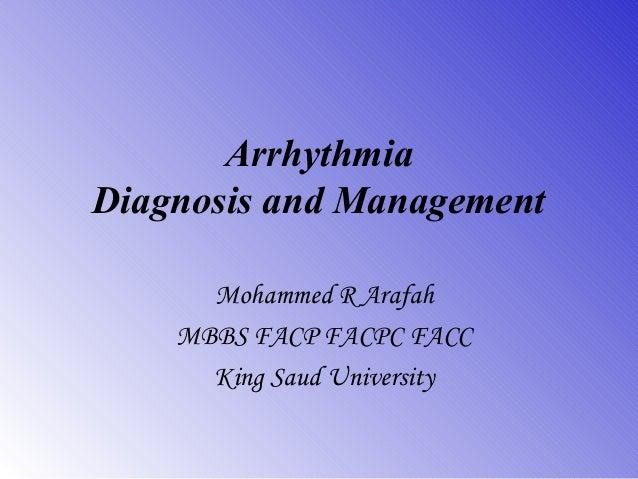 Arrhythmia Diagnosis and Management Mohammed R Arafah MBBS FACP FACPC FACC King Saud University