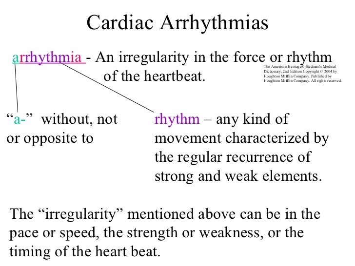 "Cardiac Arrhythmias rhythm  – any kind of movement characterized by the regular recurrence of strong and weak elements. "" ..."