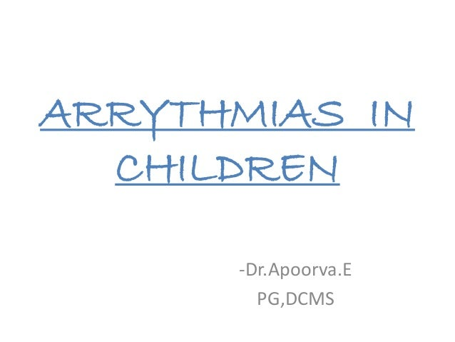 ARRYTHMIAS IN CHILDREN -Dr.Apoorva.E PG,DCMS
