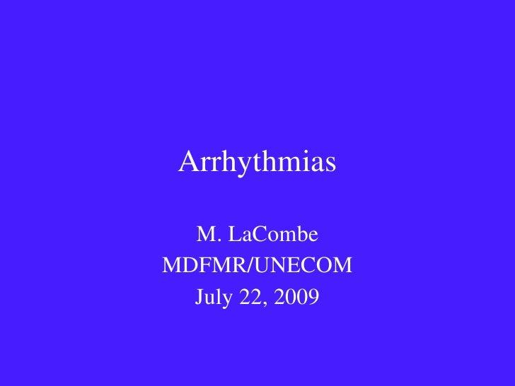 Arrhythmias M. LaCombe MDFMR/UNECOM July 22, 2009