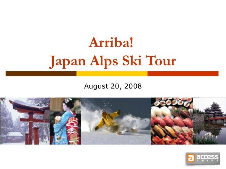 Arriba!  Japan Alps Ski Tour August 20, 2008