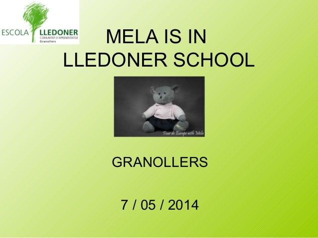 MELA IS IN LLEDONER SCHOOL GRANOLLERS 7 / 05 / 2014
