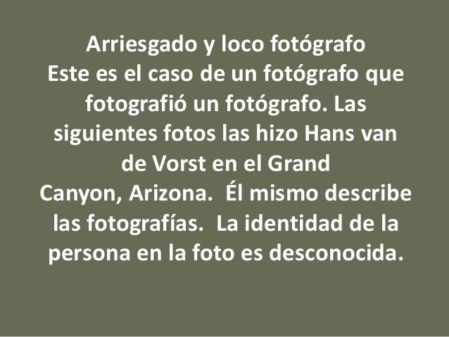 Arriesgado y loco fotógrafo Este es el caso de un fotógrafo que fotografió un fotógrafo. Las siguientes fotos las hizo Han...