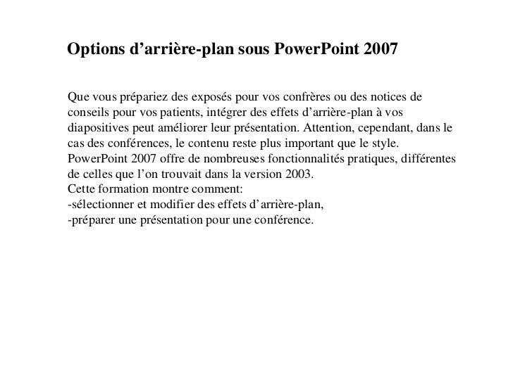 Options d'arrière-plan sous PowerPoint 2007Que vous prépariez des exposés pour vos confrères ou des notices deconseils pou...