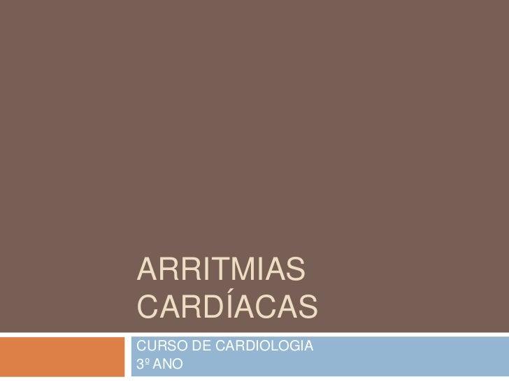 ARRITMIASCARDÍACASCURSO DE CARDIOLOGIA3º ANO