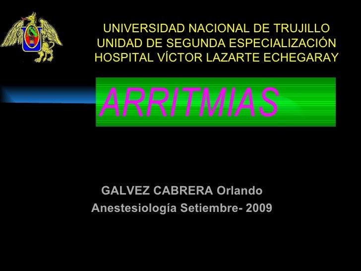 ARRITMIAS <ul><ul><li>UNIVERSIDAD NACIONAL DE TRUJILLO UNIDAD DE SEGUNDA ESPECIALIZACIÓN HOSPITAL VÍCTOR LAZARTE ECHEGARAY...