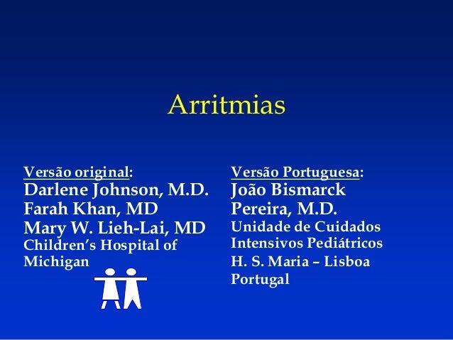 ArritmiasVersão original:Darlene Johnson, M.D.Farah Khan, MDMary W. Lieh-Lai, MDChildren's Hospital ofMichiganVersão Portu...