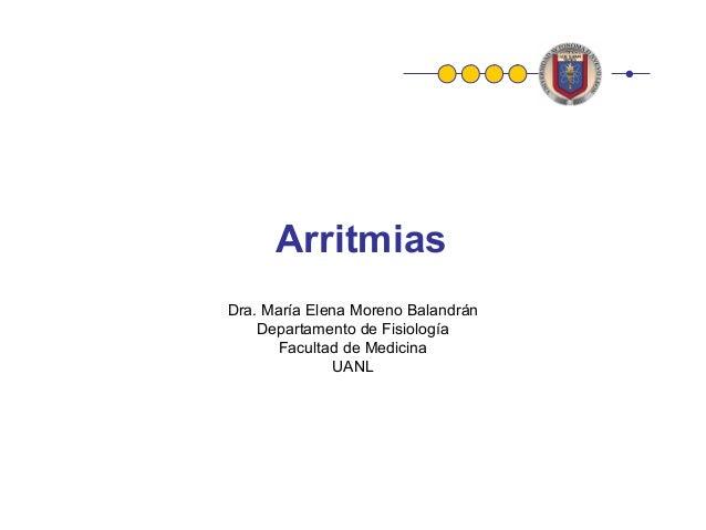 Arritmias Dra. María Elena Moreno Balandrán Departamento de Fisiología Facultad de Medicina UANL