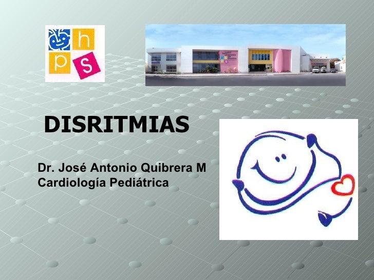 DISRITMIAS Dr. José Antonio Quibrera M Cardiología Pediátrica