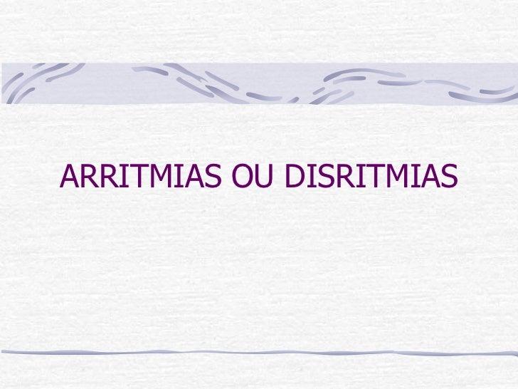 ARRITMIAS OU DISRITMIAS