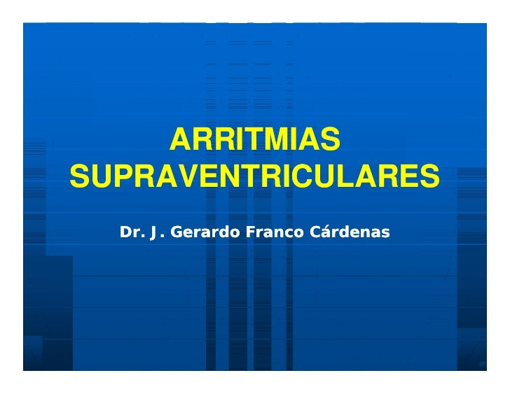 ARRITMIAS SUPRAVENTRICULARES   Dr. J. Gerardo Franco Cárdenas