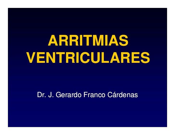 ARRITMIAS VENTRICULARES   Dr. J. Gerardo Franco Cárdenas