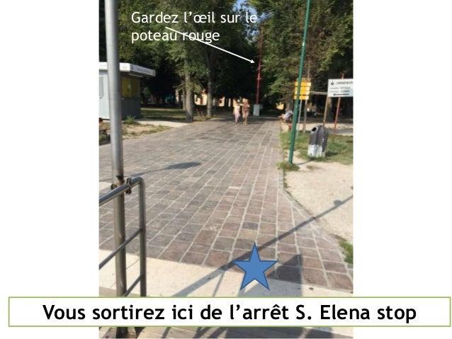 Vous sortirez ici de l'arrêt S. Elena stop Gardez l'œil sur le poteau rouge