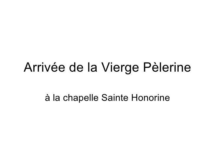 Arrivée de la Vierge Pèlerine à la chapelle Sainte Honorine
