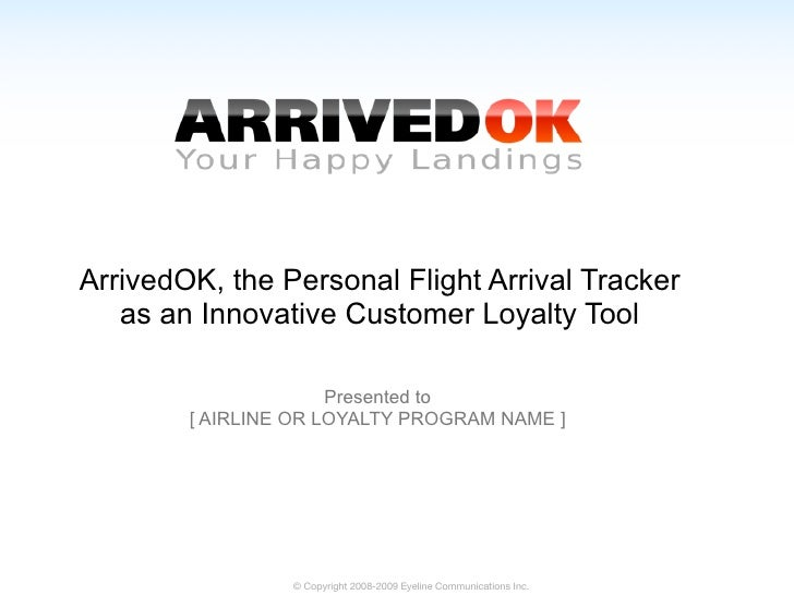 ArrivedOK, the Personal Flight Arrival Tracker    as an Innovative Customer Loyalty Tool                        Presented ...