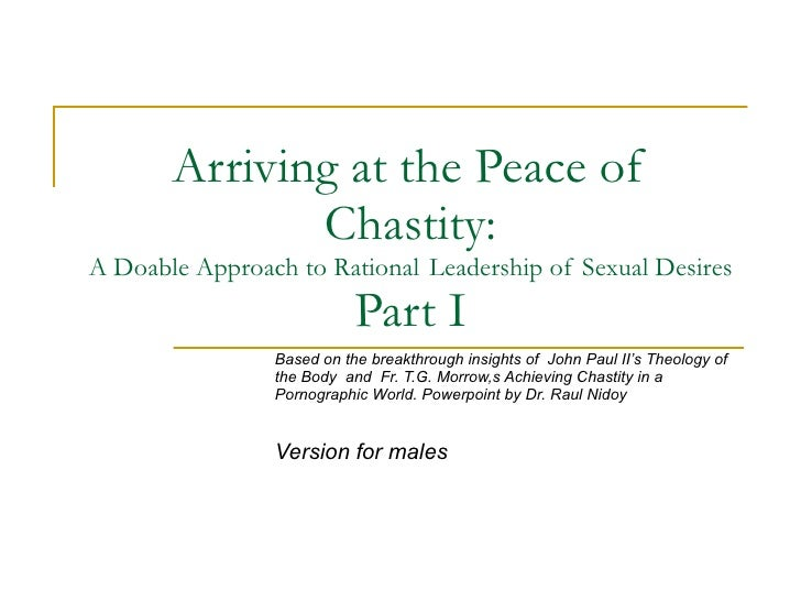 Arriving at the Peace of Chastity: A Doable Approach to Rational  Leadership of Sexual Desires Part I Based on the breakth...