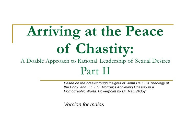 Arriving at the Peace of Chastity: A Doable Approach to Rational  Leadership of Sexual Desires Part II Based on the breakt...
