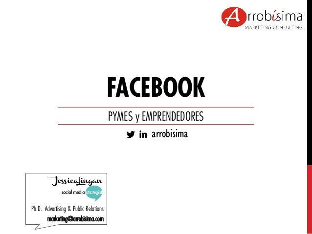 Ph.D. Advertising & Public Relations marketing@arrobisima.com FACEBOOK PYMES y EMPRENDEDORES arrobisima