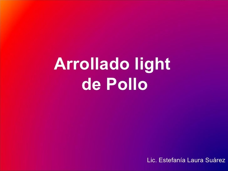 Arrollado light  de Pollo Lic. Estefanía Laura Suárez