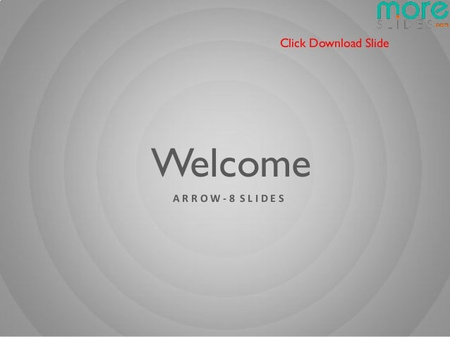 Click Download SlideWelcomeARROW-8 SLIDES