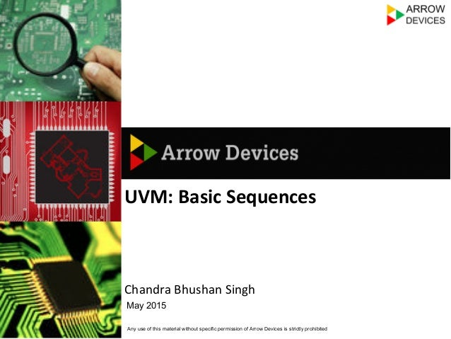 Any use of this material without specific permission of Arrow Devices is strictly prohibited May 2015 UVM:	   Basic	   Seq...