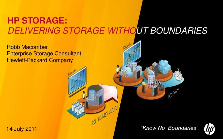 HP STORAGE:delivering storage withoutboundaries<br />Robb Macomber<br />Enterprise Storage Consultant Hewlett-Packard Comp...