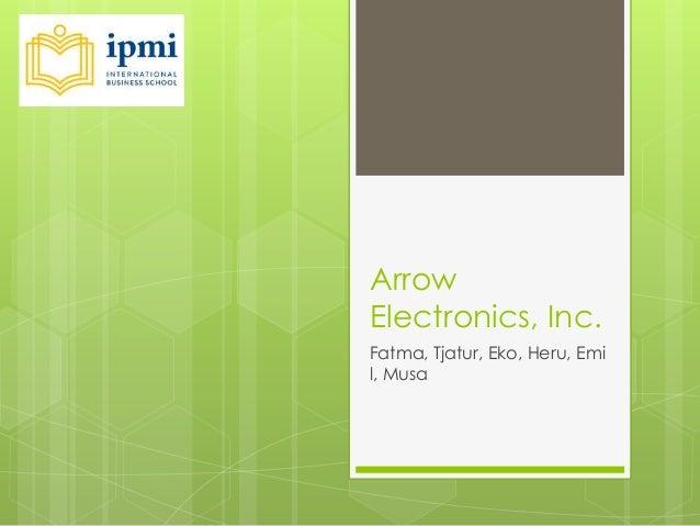 ArrowElectronics, Inc.Fatma, Tjatur, Eko, Heru, Emil, Musa