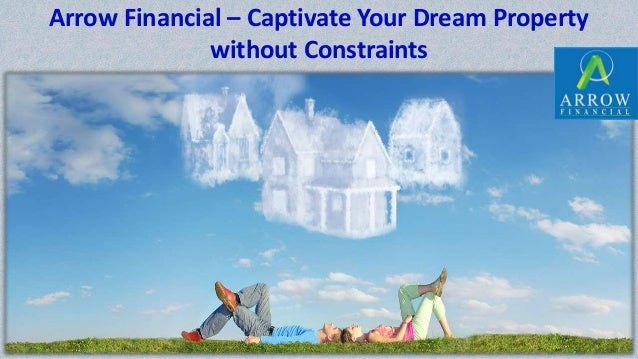 Arrow Financial – Captivate Your Dream Property without Constraints