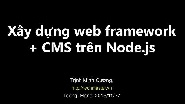 Xây dựng web framework + CMS trên Node.js Trịnh Minh Cường, http://techmaster.vn Toong, Hanoi 2015/11/27
