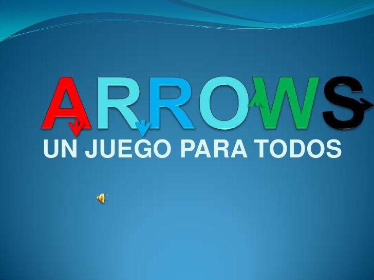 ARROWS<br />UN JUEGO PARA TODOS<br />