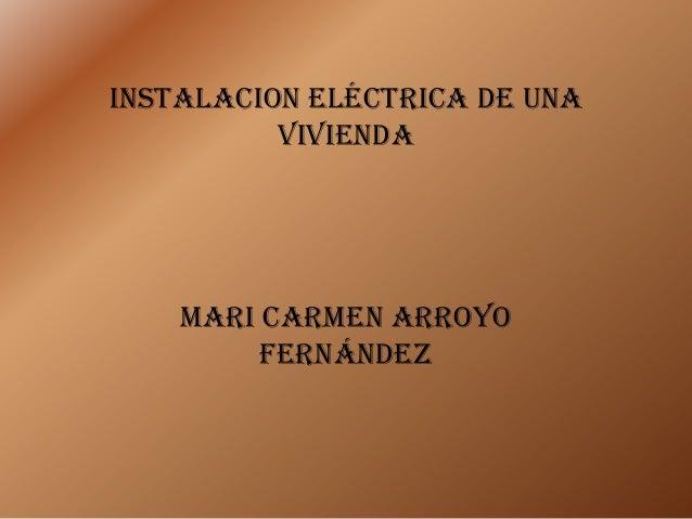 Instalacion eléctrica de unaviviendaMari Carmen ArroyoFernández