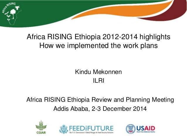 Africa RISING Ethiopia 2012-2014 highlights  How we implemented the work plans  Kindu Mekonnen  ILRI  Africa RISING Ethiop...