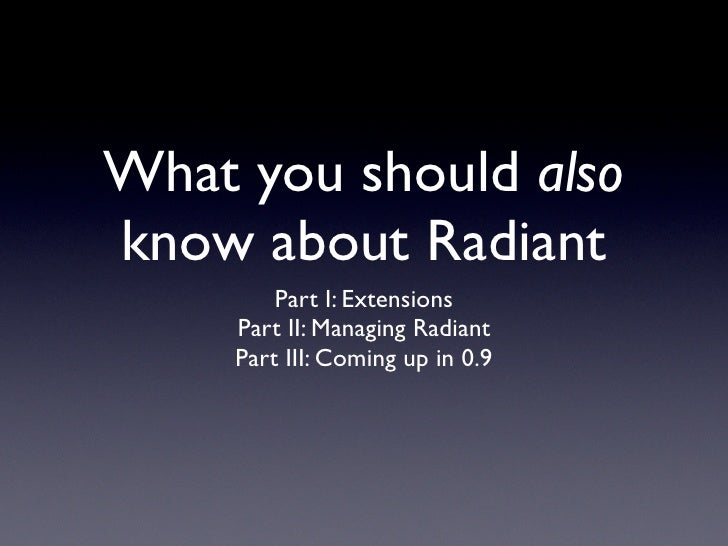 What you should also know about Radiant          Part I: Extensions      Part II: Managing Radiant      Part III: Coming u...