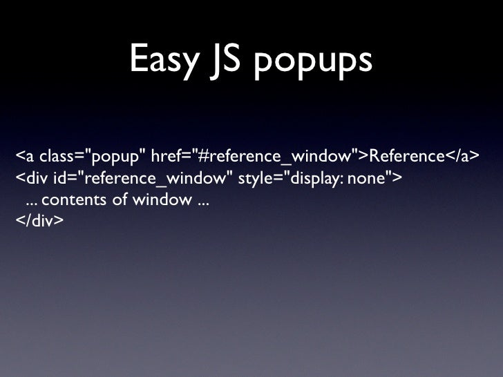 """Easy JS popups  <a class=""""popup"""" href=""""#reference_window"""">Reference</a> <div id=""""reference_window"""" style=""""display: none""""> ..."""