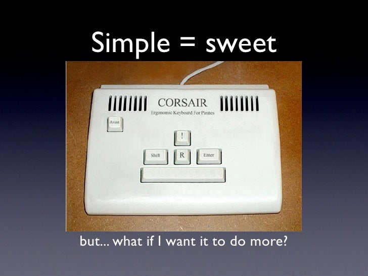 Simple = sweet     but... what if I want it to do more?