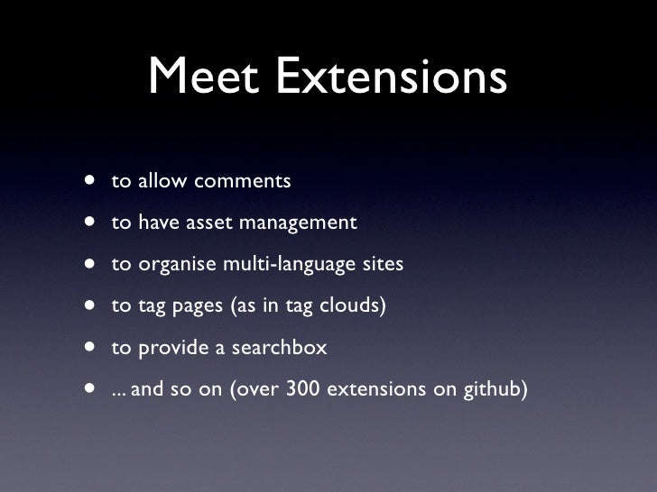 Meet Extensions •   to allow comments  •   to have asset management  •   to organise multi-language sites  •   to tag page...