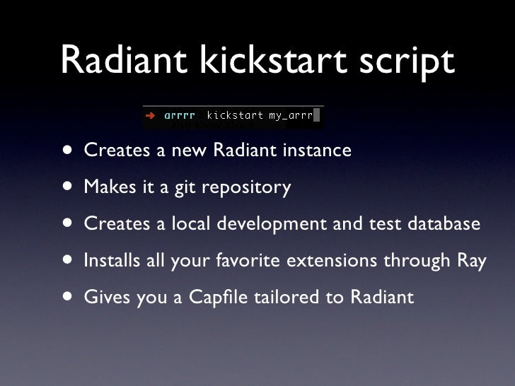 Radiant kickstart script  • Creates a new Radiant instance • Makes it a git repository • Creates a local development and t...