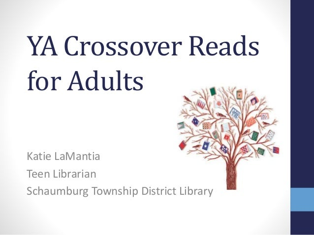 YA Crossover Reads for Adults Katie LaMantia Teen Librarian Schaumburg Township District Library