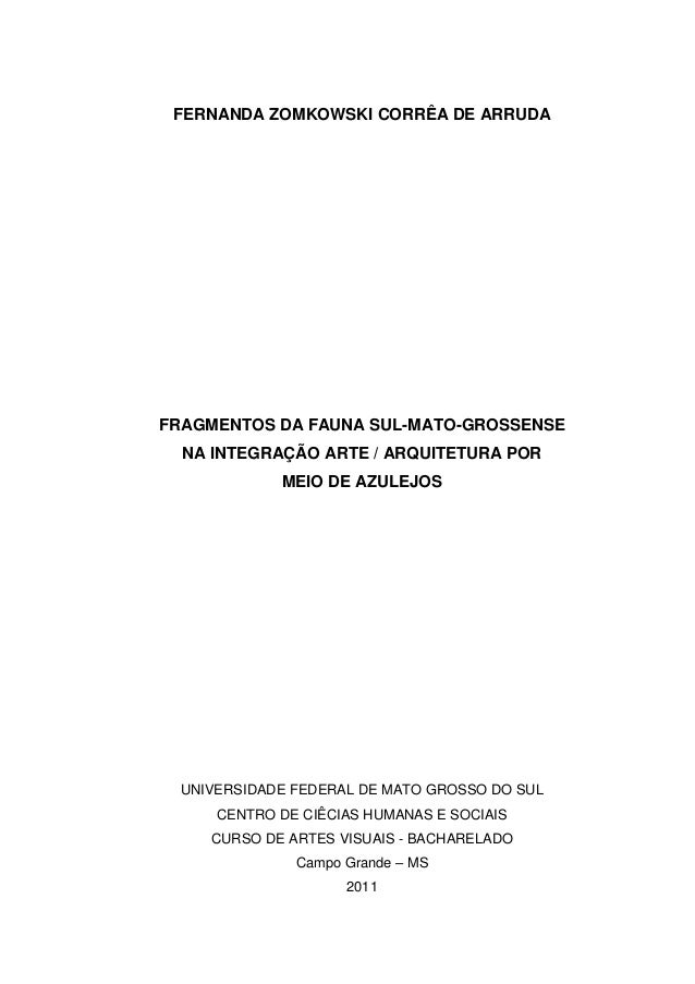 FERNANDA ZOMKOWSKI CORRÊA DE ARRUDA FRAGMENTOS DA FAUNA SUL-MATO-GROSSENSE NA INTEGRAÇÃO ARTE / ARQUITETURA POR MEIO DE AZ...