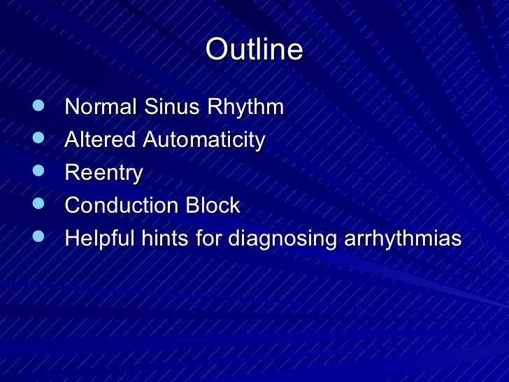 Outline <ul><li>Normal Sinus Rhythm </li></ul><ul><li>Altered Automaticity </li></ul><ul><li>Reentry </li></ul><ul><li>Con...