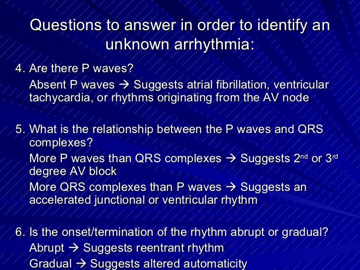 Questions to answer in order to identify an unknown arrhythmia: <ul><li>4. Are there P waves? </li></ul><ul><li>Absent P w...