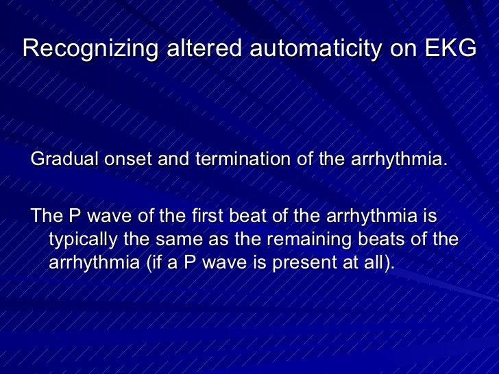 Recognizing altered automaticity on EKG <ul><li>Gradual onset and termination of the arrhythmia. </li></ul><ul><li>The P w...