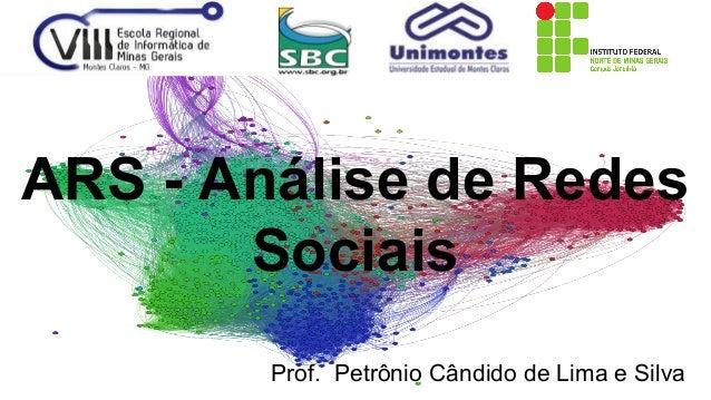 ARS - Análise de Redes  Sociais  Prof. Petrônio Cândido de Lima e Silva