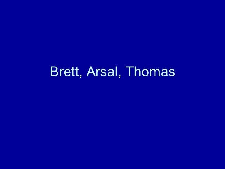 Brett, Arsal, Thomas
