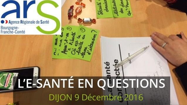 L'E-SANTÉ EN QUESTIONS DIJON 9 Décembre 2016