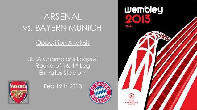 ARSENAL vs. BAYERN MUNICH Opposition Analysis UEFA Champions League Round of 16, 1st Leg Emirates Stadium Feb 19th 2013
