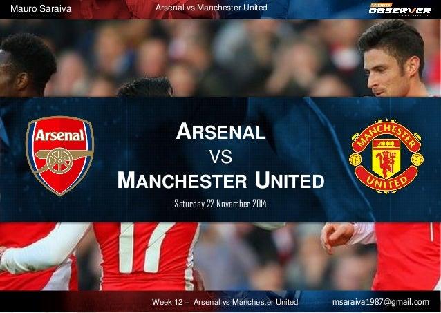 ARSENAL VS MANCHESTER UNITED Saturday 22 November 2014 msaraiva1987@gmail.comWeek 12 – Arsenal vs Manchester United Mauro ...