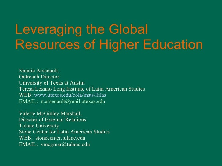 Leveraging the Global Resources of Higher Education Natalie Arsenault, Outreach Director University of Texas at Austin Ter...